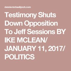 Testimony Shuts Down Opposition To Jeff Sessions  BY IKE MCLEAN/ JANUARY 11, 2017/ POLITICS