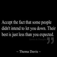 Don't expect anything from anyone.