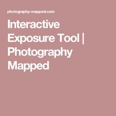 Interactive Exposure Tool | Photography Mapped