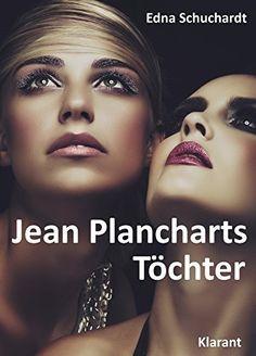 Jean Plancharts Töchter. Roman - Liebe, Lust und Leidenschaft... von Edna Schuchardt, http://www.amazon.de/dp/B00LDCXU92/ref=cm_sw_r_pi_dp_wVdStb0QJ1QZ2