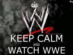 Keep calm and watch WWE