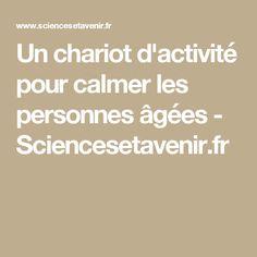 Un chariot d'activité pour calmer les personnes âgées - Sciencesetavenir.fr
