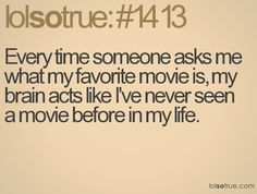this is true cause my brain wants to fall asleep when I want to sit down and watch a movie lol