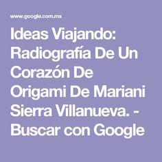 Ideas Viajando: Radiografía De Un Corazón De Origami De Mariani Sierra Villanueva. - Buscar con Google