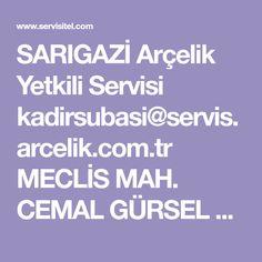 SARIGAZİ Arçelik Yetkili Servisi kadirsubasi@servis.arcelik.com.tr MECLİS MAH. CEMAL GÜRSEL CAD. NO:7 216 621 40 29
