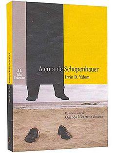 A cura de Schopenhauer - Irvin D. Yalom. Indicação: dr. Veras ao falar de terapias.