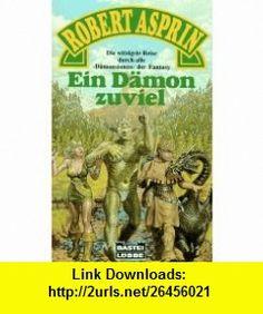 Ein D�mon zuviel. Fantasy- Roman. (9783404201808) Robert Asprin , ISBN-10: 3404201809  , ISBN-13: 978-3404201808 ,  , tutorials , pdf , ebook , torrent , downloads , rapidshare , filesonic , hotfile , megaupload , fileserve