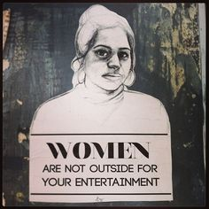 Women are not outside for your entertainment.