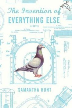 The Invention of Everything Else by Samantha Hunt — definitely worth a read for bookworms who love historical fiction!