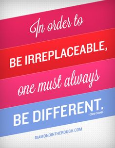 """""""In order to be irreplaceable, one must always be different."""" -Coco Chanel  #30DaysOfOriginality"""