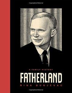 COMING SOON - Availability: http://130.157.138.11/record=  Fatherland: A Family History: Nina Bunjevac