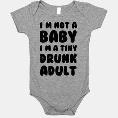 I'm Not a Baby! I'm a Tiny Drunk Adult #baby #babyshower #humor #onesie #drunk #motherhood