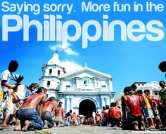 SAYING SORRY. More FUN in the Philippines!