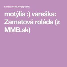motýlia :) vareška: Zamatová roláda (z MMB.sk)