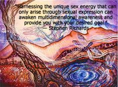 A quote from mind power author Stephen Richards about harnessing sex energy and awakening multidimensional awareness.
