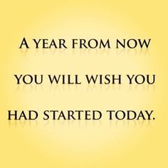 A year from now you will wish you had started today! #motivation #Instagram