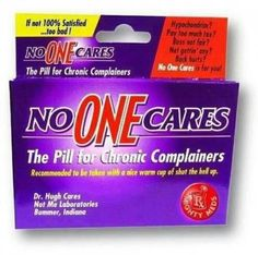 No one cares. The Pill for Chronic Complainers. - Funny pills for chronic complainers. Recommended to be taken with a nice warm cup of shut the hell up. Just thought of some girl in my class, she needs a lifetime's supply! Video Blog, Pharmacy Humor, Pharmacy Technician, Retail Humor, Funny Quotes, Funny Memes, It's Funny, That's Hilarious, Funny Farm