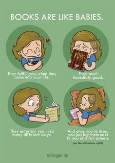book babies- I must say most babies don't always smell so sweet or go to sleep every time you're tired.