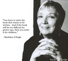 Madeline L'Engle on writing.   http://facebook.com/BucketListMedia
