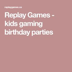 Replay Games - kids gaming birthday parties