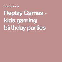 Replay Games - kids gaming birthday parties