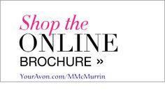 Shop Avon's Online Brochure at YourAvon.com/MMcMurrin