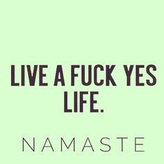 Fuck yes. #Namaste #Blessings #BeHappy #BeLove