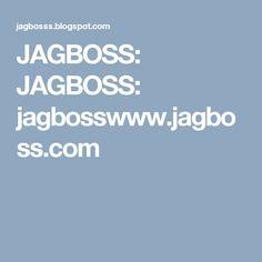 JAGBOSS: JAGBOSS: jagbosswww.jagboss.com