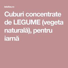 Cuburi concentrate de LEGUME (vegeta naturală), pentru iarnă Canning