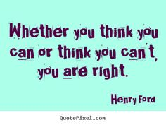 Quote about success - Whether you think you can or think you can't,..