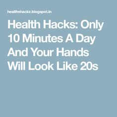 Health Hacks: Only 10 Minutes A Day And Your Hands Will Look Like 20s