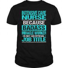 INTENSIVE CARE NURSE Because BADASS Miracle Worker Isn't An Official Job Title T Shirts, Hoodies. Get it here ==► https://www.sunfrog.com/LifeStyle/INTENSIVE-CARE-NURSE--BADASS-CU-Black-Guys.html?41382