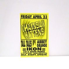 The Chainsaw Kittens - Vintage In Concert Poster - April 23 - Ikon Club Tulsa, OK, opening act Tall Tales & Abbey Grange  This poster is original and was from our Mohawk Music Record Store in Tulsa, Oklahoma. Measurements: 17 x 11 inches approximately Condition: Excellent Condition, it is a heavy paper poster. We would get many posters for live performances / in store events for a variety of concert venues in Oklahoma, and we would display them in our record store. We saved many of these…