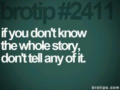 You hear a tad of the story and think you know all the details . Think we could all learn from this advice-yes? Quotable Quotes, Motivational Quotes, Funny Quotes, Inspirational Quotes, Fact Quotes, True Quotes, Great Quotes, Quotes To Live By, Awesome Quotes