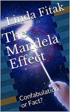The Mandela Effect: Confabulation or Fact? by Linda Fitak https://www.amazon.com/dp/B01I7V60YS/ref=cm_sw_r_pi_dp_c0TGxbB2YJYS5
