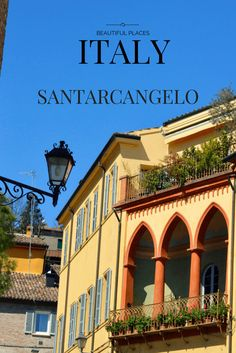 Beautiful Places in Italy: Santarcangelo. Travel south of Bologna to find a beautiful small town full of color and great shopping.