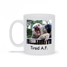 Sloth - Tired AF Mug - 11 oz