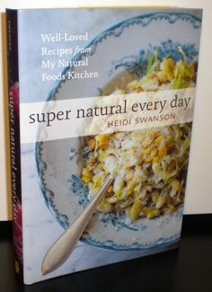 Super Natural Every Day: Well-Loved Recipes from My Natural Foods Kitchen: Heidi Swanson: 9781580082778: Amazon.com: Books