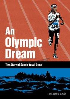 """An Olympic Dream by Reinhard Kleist: """" The remarkable story of Somali Olympian Samia Yusuf Omar"""""""