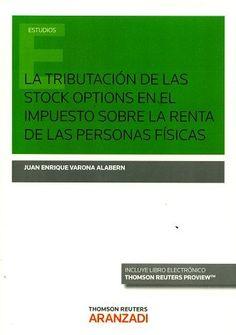 La tributación de las stock options en el impuesto sobre la renta de las personas físicas / Juan Enrique Varona Alabern. - 2016
