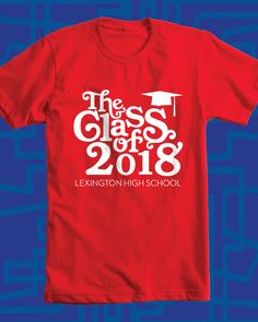 Class Of 2018 Design Idea For Custom T Shirt   Class Shirt, School Pride
