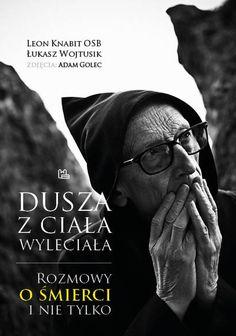 """Leon Knabit, Łukasz Wojtusik, """"Dusza z ciała wyleciała: rozmowy o śmierci i nie tylko"""", Tyniec Wydawnictwo Benedyktynów, Kraków 2016. 210 stron"""