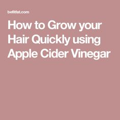 How to Grow your Hair Quickly using Apple Cider Vinegar