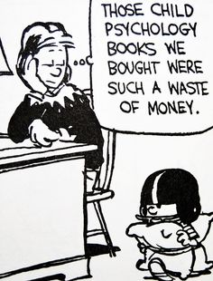 Calvin and Hobbes, DE's CLASSIC PICK of the day - Those child psychology books we bought were such a waste of money. [check out this C&H board! Calvin And Hobbes Comics, Calvin And Hobbes Quotes, Hobbes And Bacon, John Calvin, Psychology Books, Fun Comics, Hobbs, Comic Strips, The Funny