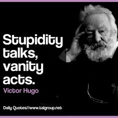Career Lesson: Stupidity talks, vanity acts. #Leadership #Quote #Business #Tech