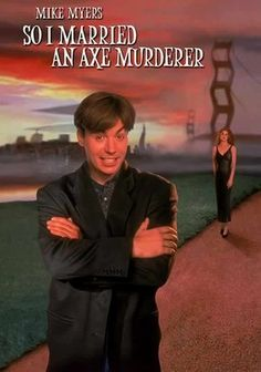 # 19 So I Married an Axe Murderer - (1993) Charlie (Mike Myers), an avant-garde poet, proposes to a sweet-natured meat butcher named Harriet (Nancy Travis). But his best friend (Anthony LaPaglia) keeps pointing out the shocking similarities between the bride-to-be and an infamous murderer-at-large. What do you do when you suspect that the woman you plan to marry is a killer -- and that you could be her next victim? Myers also stars as Charlie's scene-stealing Scottish father, Stuart.