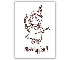 Aufmunternde Grußkarte: Bleib tapfer! - http://www.1agrusskarten.de/shop/aufmunternde-gruskarte-bleib-tapfer/    00019_0_1419, Beistands Karten, Comic, Grußkarte, Hilfe, Illustration, Indianerin, Klappkarte, Kunst, Künstler, Zuspruch00019_0_1419, Beistands Karten, Comic, Grußkarte, Hilfe, Illustration, Indianerin, Klappkarte, Kunst, Künstler, Zuspruch