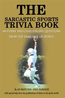 The Sarcastic Sports Trivia Book Volume 1  300 Funny and Challenging Questions from the Dark Side of Sports  By Paul Nardizzi