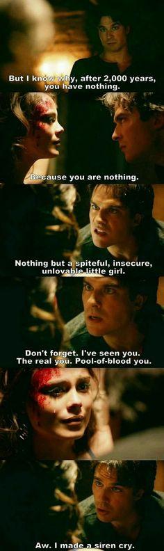 Damon was freaking ruthless, man.