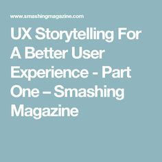 UX Storytelling For A Better User Experience - Part One – Smashing Magazine